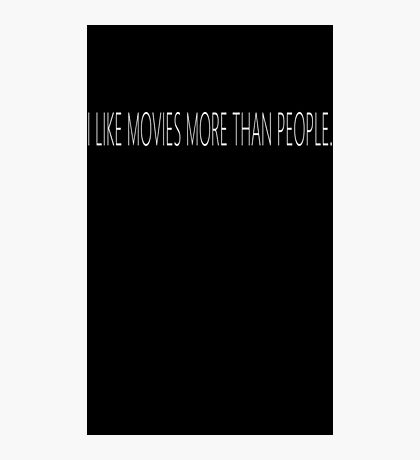 I Like Movies More Than People Photographic Print