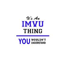 It's an IMVU thing, you wouldn't understand !! by thenamer