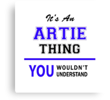 It's an ARTIE thing, you wouldn't understand !! Canvas Print