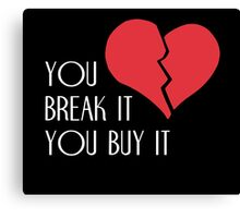 You Break It You Buy It Valentine's Day Heart Canvas Print