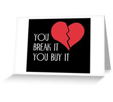 You Break It You Buy It Valentine's Day Heart Greeting Card