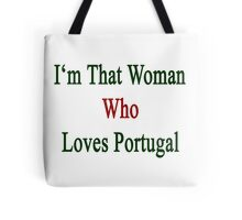 I'm That Woman Who Loves Portugal  Tote Bag