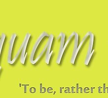 Esse quam videri 'To be, rather than to seem (to be)' - version 3 by MHen