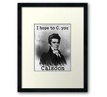 John C. Calhoun Really Enjoys Your Company Framed Print