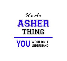 It's an ASHER thing, you wouldn't understand !! by allnames