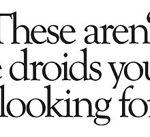 Star Wars - These aren't the droids you're looking for by Call-me-dickie