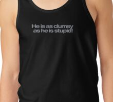 He is as clumsy as he is stupid! Tank Top