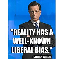 """Reality Has A Well Known Liberal Bias"" Photographic Print"