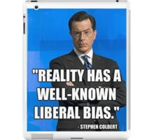 """Reality Has A Well Known Liberal Bias"" iPad Case/Skin"
