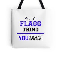 It's a FLAGG thing, you wouldn't understand !! Tote Bag