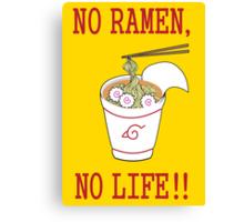 No Ramen, No Life!! Canvas Print