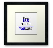 It's an ISS thing, you wouldn't understand !! Framed Print