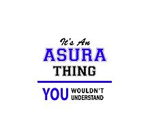 It's an ASURA thing, you wouldn't understand !! by allnames