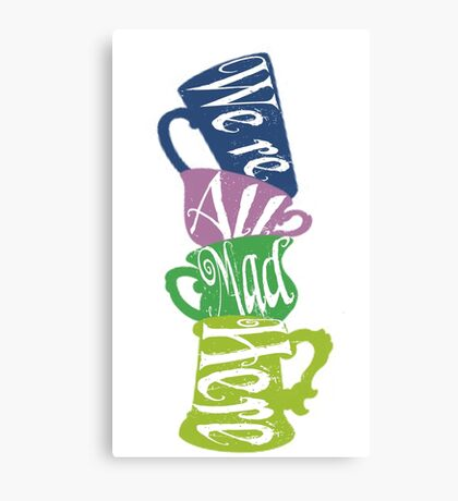 We're All Mad Tea Party Canvas Print