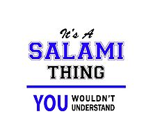 It's a SALAMI thing, you wouldn't understand !! Photographic Print