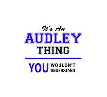 It's an AUDLEY thing, you wouldn't understand !! by allnames