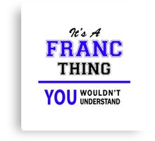 It's a FRANC thing, you wouldn't understand !! Canvas Print