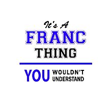It's a FRANC thing, you wouldn't understand !! Photographic Print
