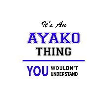 It's an AYAKO thing, you wouldn't understand !! by allnames