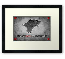 Game of Thrones Valentines: Let's get Stark naked Framed Print