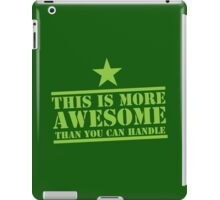 This is more AWESOME than you can handle iPad Case/Skin