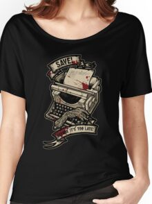 Save Before It's Too Late Women's Relaxed Fit T-Shirt