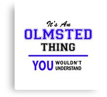 It's an OLMSTED thing, you wouldn't understand !! Canvas Print