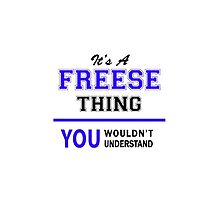 It's a FREESE thing, you wouldn't understand !! by yourname