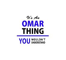 It's an OMAR thing, you wouldn't understand !! by thenamer