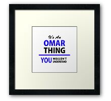 It's an OMAR thing, you wouldn't understand !! Framed Print