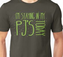 I'm staying in my PJ's TODAY!  Unisex T-Shirt