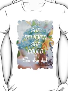 Inspirational Quote - She Believed She Could So She Did. T-Shirt