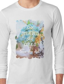 Inspirational Quote - She Believed She Could So She Did. Long Sleeve T-Shirt