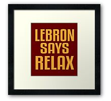 LeBron Says Relax Framed Print