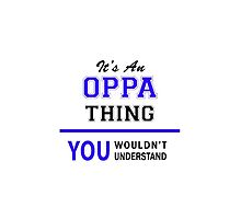 It's an OPPA thing, you wouldn't understand !! by thenamer