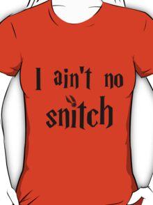 I ain't no snitch  T-Shirt