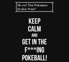 Keep calm and get in the f***ing pokeball by Scott Duncan
