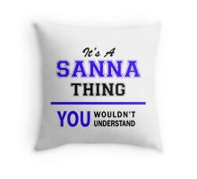 It's a SANNA thing, you wouldn't understand !! Throw Pillow