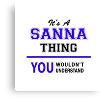 It's a SANNA thing, you wouldn't understand !! Canvas Print