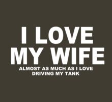 I LOVE MY WIFE Almost As Much As I Love Driving My Tank by Chimpocalypse
