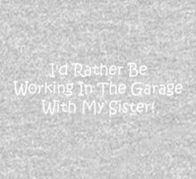 Id Rather Be Working In The Garage With My Sister Kids Tee