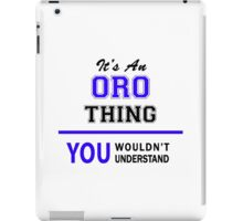 It's an ORO thing, you wouldn't understand !! iPad Case/Skin