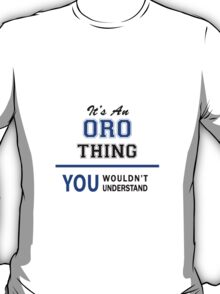 It's an ORO thing, you wouldn't understand !! T-Shirt