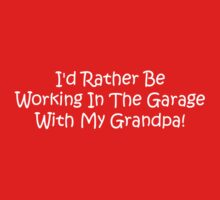 Id Rather Be Working In The Garage With My Grandpa Kids Tee