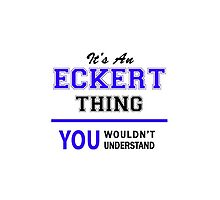 It's an ECKERT thing, you wouldn't understand !! by allnames