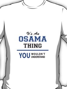 It's an OSAMA thing, you wouldn't understand !! T-Shirt