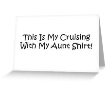 This Is My Cruising With My Aunt Shirt Greeting Card