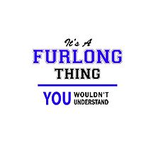 It's a FURLONG thing, you wouldn't understand !! by yourname