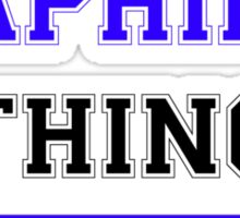 It's a SAPHIRA thing, you wouldn't understand !! Sticker