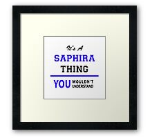 It's a SAPHIRA thing, you wouldn't understand !! Framed Print